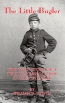 The Little Bugler : The True Story Of A Twelve-year-old Boy In The Civil War