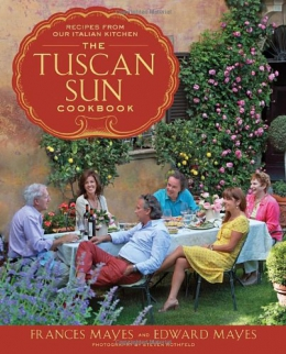 The Tuscan Sun Cookbook : Recipes From Our Italian Kitchen