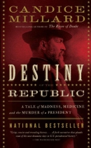 The destiny of the republic [downloadable ebook] / a tale of medicine, madness and the murder of a president