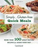 Simply-- gluten-free quick meals : more than 100 great tasting recipes for good food fast