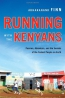 Running With The Kenyans : Passion, Adventure, And The Secrets Of The Fastest People On Earth