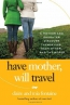 Have Mother, Will Travel : A Mother And Daughter Discover Themselves, Each Other, And The World