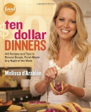 Ten dollar dinners : 140 recipes and tips to elevate simple, fresh meals any night of the week