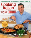 Cooking Italian with the Cake Boss : family favorites as only Buddy can serve them up