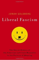 Liberal fascism [downloadable ebook] / the secret history of the American left, from Mussolini to the politics of meaning