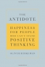 The Antidote : Happiness For People Who Can't Stand Positive Thinking