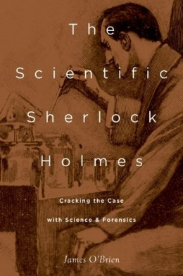 The Scientific Sherlock Holmes : Cracking The Case With Science And Forensics