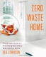 Zero Waste Home : The Ultimate Guide To Simplifying Your Life By Reducing Your Waste