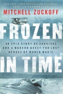 Frozen In Time : An Epic Story Of Survival, And A Modern Quest For Lost Heroes Of World War II