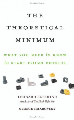 The Theoretical Minimum : What You Need To Know To Start Doing Physics