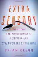 Extra sensory : the science and pseudoscience of telepathy and other powers of the mind
