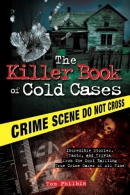 Killer Book of Cold Cases [downloadable ebook] / Incredible Stories, Facts, and Trivia from the Most Baffling True Crime Cases of All Time.