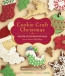 Cookie Craft Christmas [downloadable Ebook] : Dozens Of Decorating Ideas For A Sweet Holiday