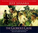 The glorious cause [CD book] : a novel of the American Revolution