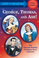 George, Thomas, and Abe! [downloadable ebook] / the step into reading presidents story collection.