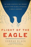 Flight of the Eagle [downloadable ebook] / the Grand Strategies That Brought America from Colonial Dependence to World Leadership.
