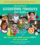 Gardening projects for kids [downloadable ebook] / 101 ways to get kids outside, dirty, and having fun