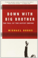 Down with Big Brother [downloadable ebook] / the fall of the Soviet empire
