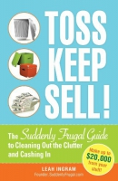 Toss, keep, sell! [downloadable ebook] / the suddenly frugal guide to cleaning out the clutter and cashing in