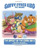 Savvy Cyber Kids at home. [downloadable ebook] / The defeat of the cyber bully