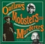 Outlaws Mobsters And Murderers : The Villains-the Deeds