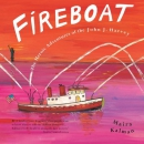 Fireboat : the heroic adventures of the John J. Harvey