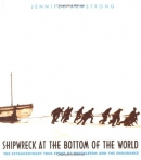Shipwreck At The Bottom Of The World : The Extraordinary True Story Of Shackleton And The Endurance