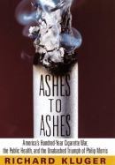Ashes To Ashes : America's Hundred-year Cigarette War, The Public Health, And The Unabashed Triumph Of Philip Morris