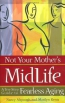 Not Your Mother's Midlife : A Ten-step Guide To Fearless Aging