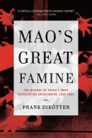 Mao's Great Famine : The History Of China's Most Devastating Catastrophe, 1958-1962